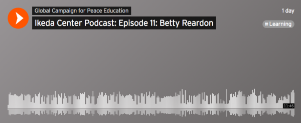 Ikeda Center Podcast with Betty Reardon: The Relationship Between Human Dignity, Human Rights, and Peace