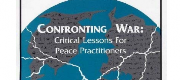 Confronting War: Critical Lessons For Peace Practitioners
